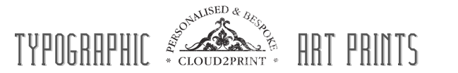 Cloud2Print - Bespoke and Personalised Typographic Art.